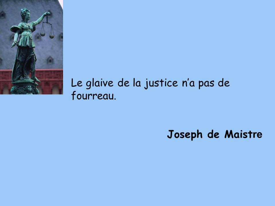 Le glaive de la justice na pas de fourreau. Joseph de Maist re