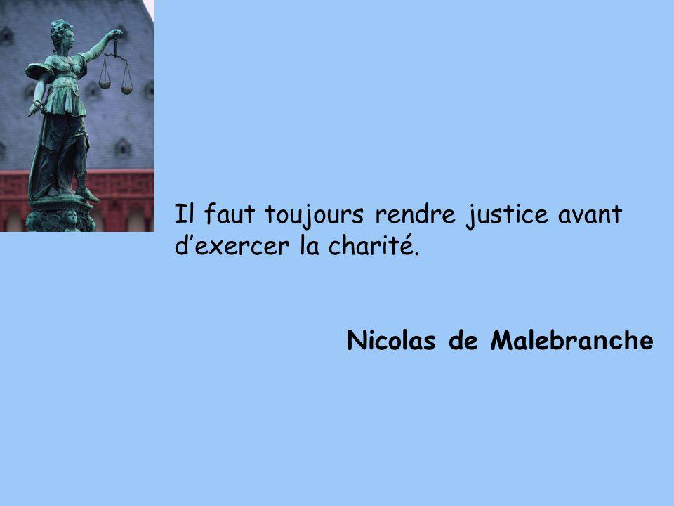 Il faut toujours rendre justice avant dexercer la charité. Nicolas de Malebra nche
