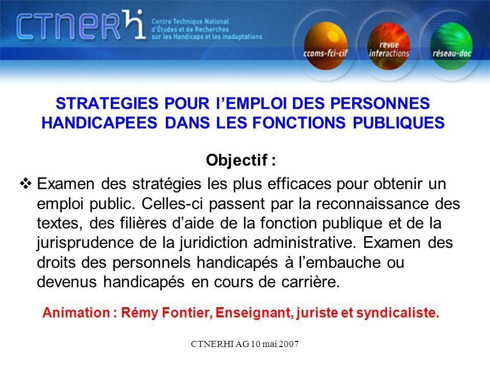 CTNERHI AG 10 mai 2007 STRATEGIES POUR lEMPLOI DES PERSONNES HANDICAPEES DANS LES FONCTIONS PUBLIQUES Objectif : Examen des stratégies les plus efficaces pour obtenir un emploi public.