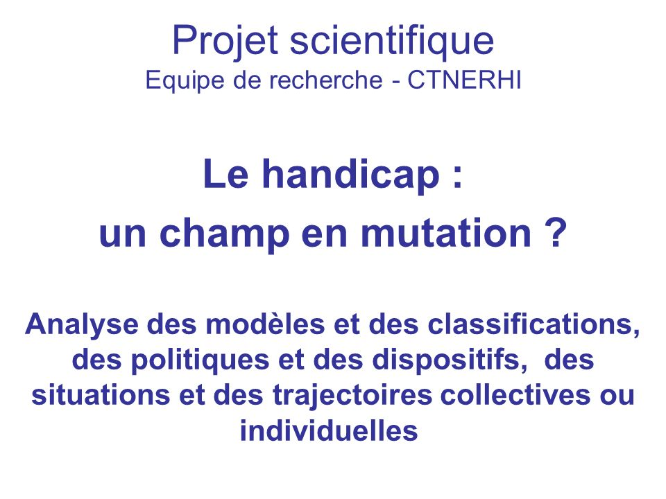 Projet scientifique Equipe de recherche - CTNERHI Le handicap : un champ en mutation .