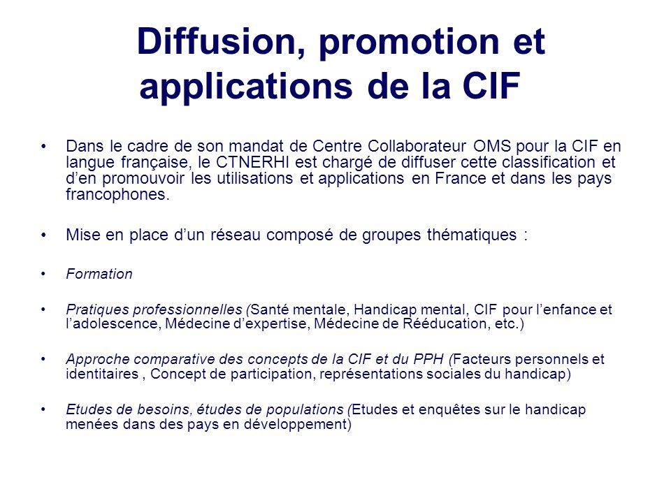 Diffusion, promotion et applications de la CIF Dans le cadre de son mandat de Centre Collaborateur OMS pour la CIF en langue française, le CTNERHI est chargé de diffuser cette classification et den promouvoir les utilisations et applications en France et dans les pays francophones.
