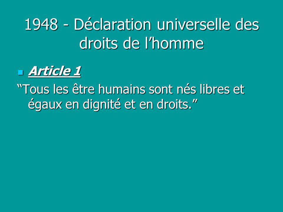 1948 - Déclaration universelle des droits de lhomme Article 1 Article 1 Tous les être humains sont nés libres et égaux en dignité et en droits.