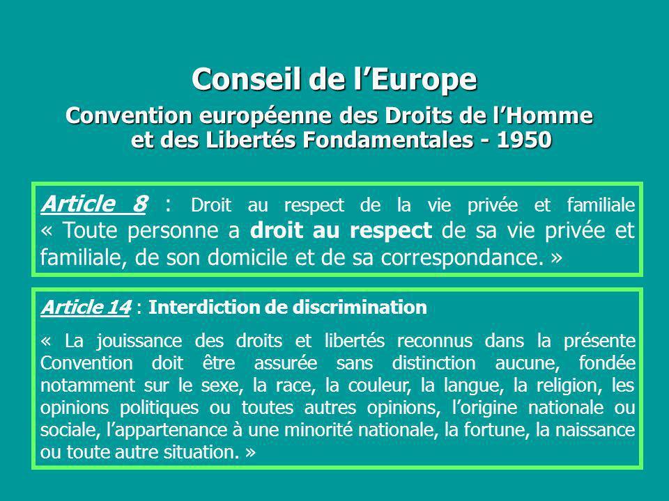 Conseil de lEurope Convention européenne des Droits de lHomme et des Libertés Fondamentales - 1950 Article 8 : Droit au respect de la vie privée et fa