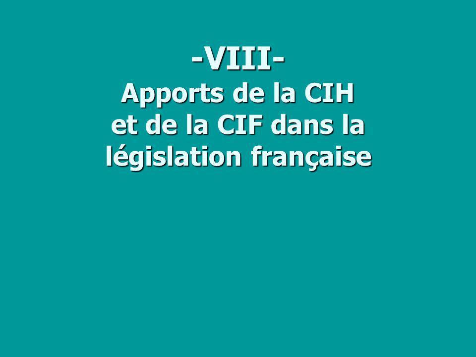 -VIII- Apports de la CIH et de la CIF dans la législation française
