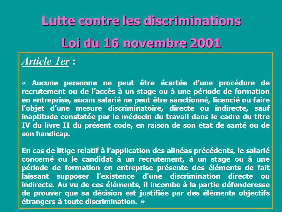 Lutte contre les discriminations Loi du 16 novembre 2001 Article 1er : « Aucune personne ne peut être écartée dune procédure de recrutement ou de lacc