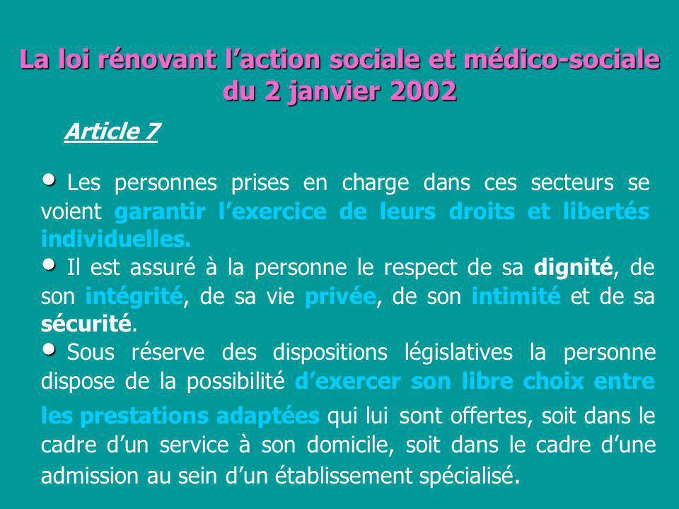 La loi rénovant laction sociale et médico-sociale du 2 janvier 2002 Article 7 Les personnes prises en charge dans ces secteurs se voient garantir lexe