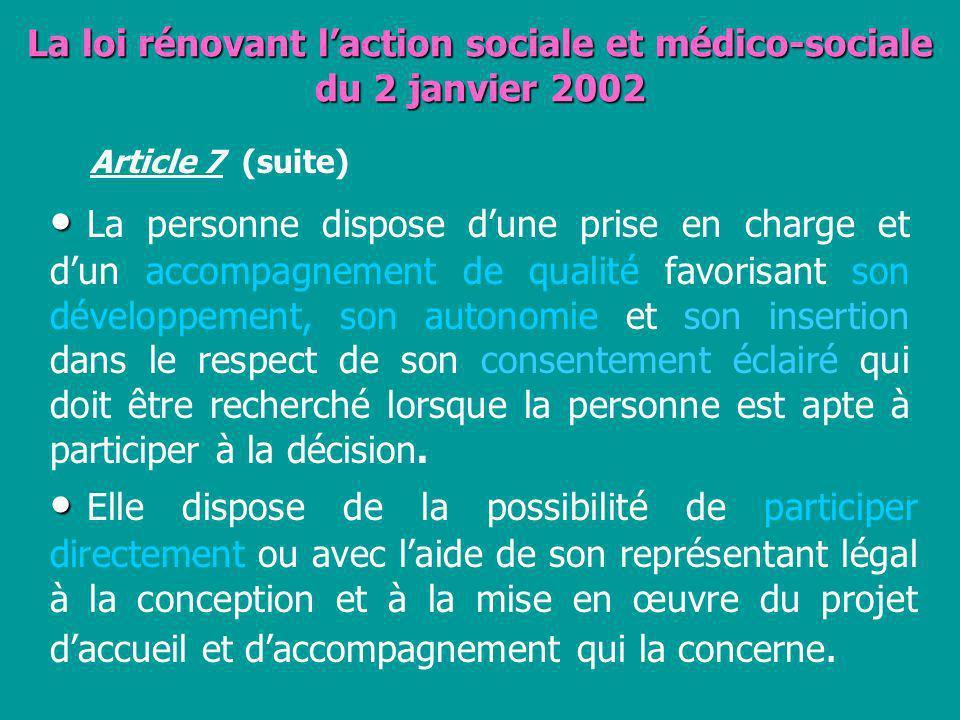 La loi rénovant laction sociale et médico-sociale du 2 janvier 2002 Article 7 (suite) La personne dispose dune prise en charge et dun accompagnement d