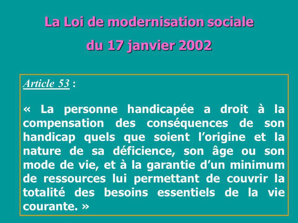La Loi de modernisation sociale du 17 janvier 2002 Article 53 : « La personne handicapée a droit à la compensation des conséquences de son handicap qu