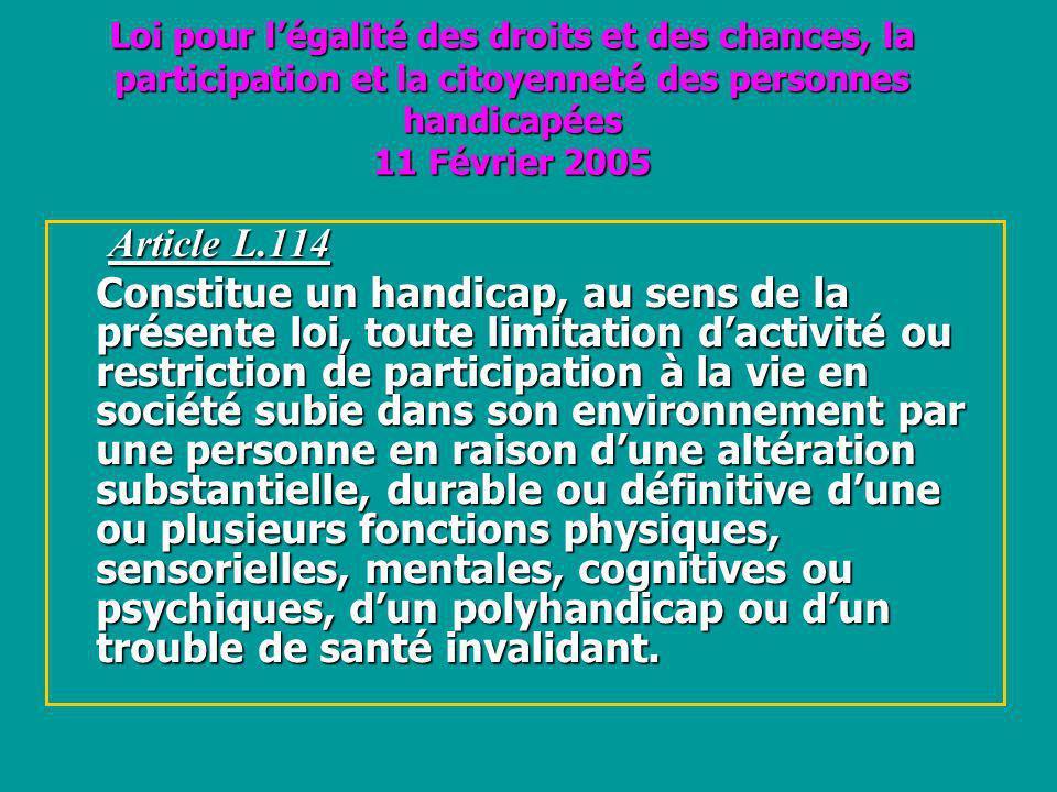 Loi pour légalité des droits et des chances, la participation et la citoyenneté des personnes handicapées 11 Février 2005 Loi pour légalité des droits