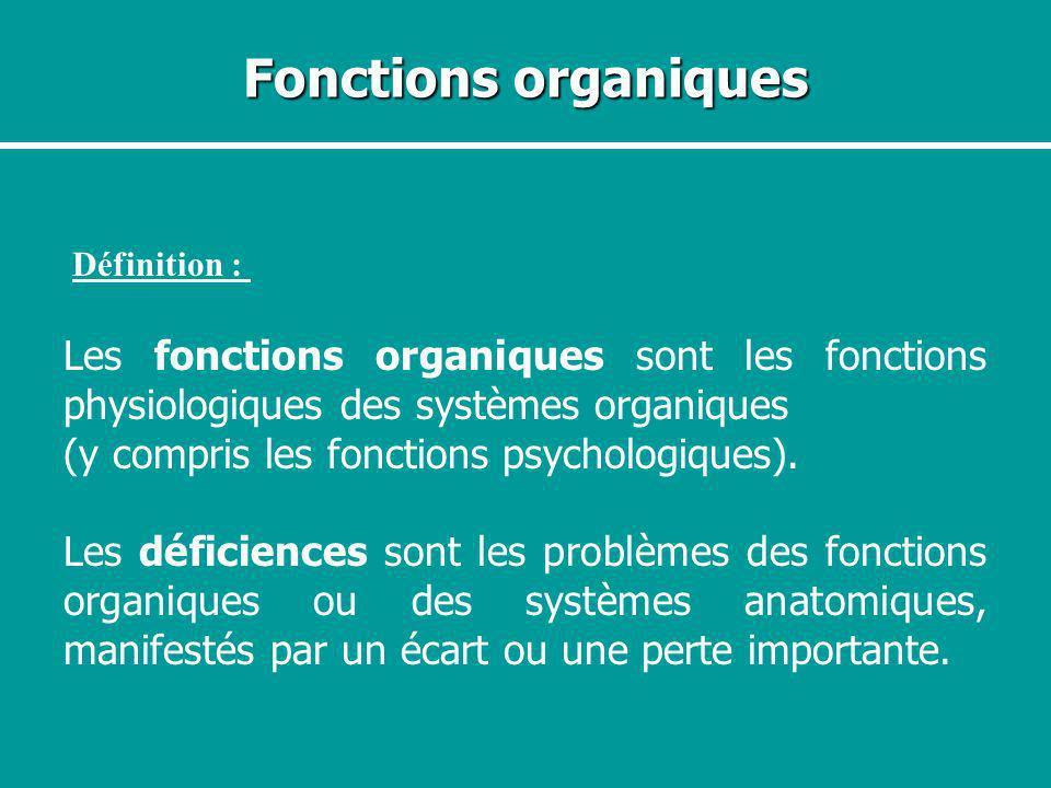 Fonctions organiques Définition : Les fonctions organiques sont les fonctions physiologiques des systèmes organiques (y compris les fonctions psycholo