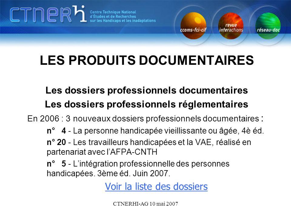 CTNERHI-AG 10 mai 2007 Les produits documentaires LES PRODUITS DOCUMENTAIRES Les dossiers professionnels documentaires Les dossiers professionnels rég