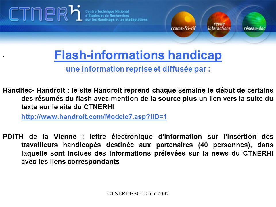 CTNERHI-AG 10 mai 2007 Le Flash-informations handicap4 Flash-informations handicap une information reprise et diffusée par : Handitec- Handroit : le s