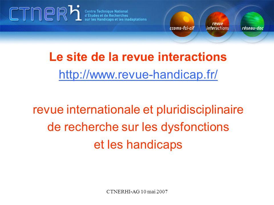 CTNERHI-AG 10 mai 2007 Le site de la revue Interactions Le site de la revue interactions http://www.revue-handicap.fr/ revue internationale et pluridi