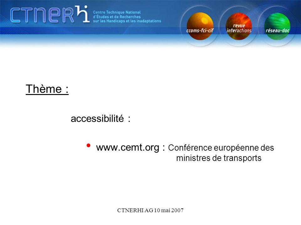 CTNERHI AG 10 mai 2007 Thème : accessibilité : www.cemt.org : Conférence européenne des ministres de transports