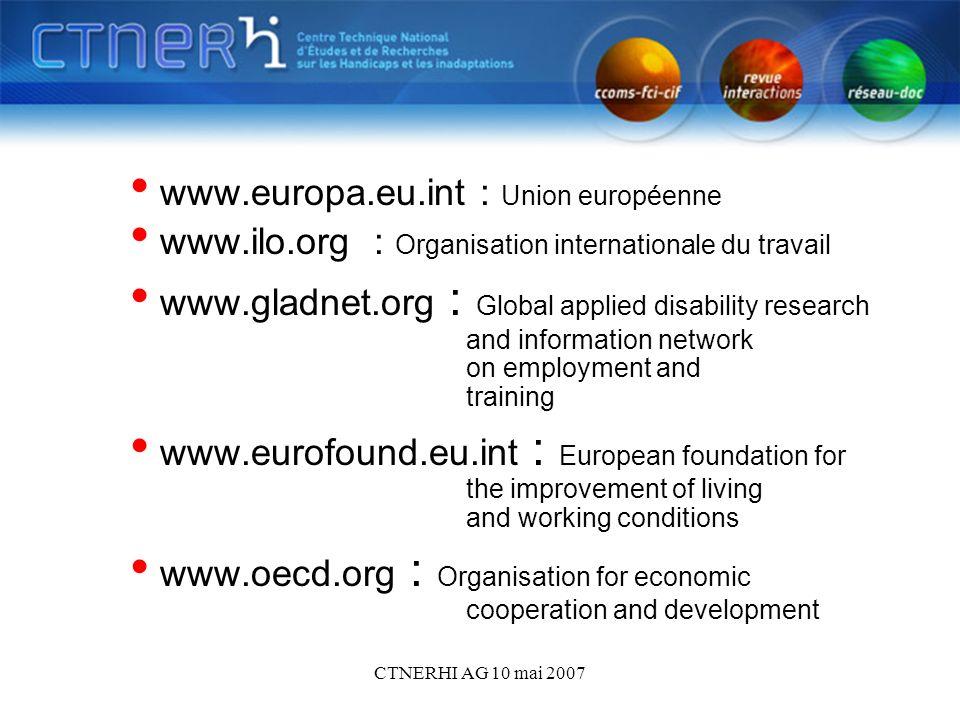 CTNERHI AG 10 mai 2007 www.europa.eu.int : Union européenne www.ilo.org : Organisation internationale du travail www.gladnet.org : Global applied disa
