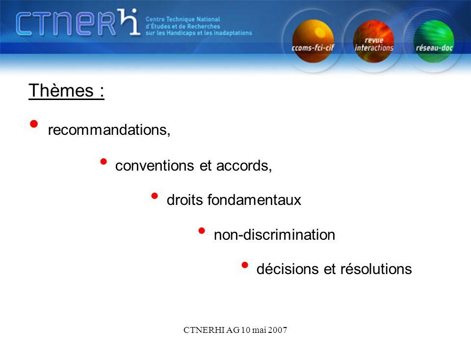 CTNERHI AG 10 mai 2007 Thèmes : recommandations, conventions et accords, droits fondamentaux non-discrimination décisions et résolutions