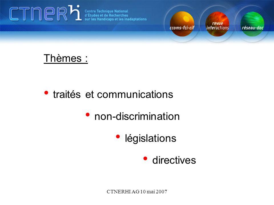 CTNERHI AG 10 mai 2007 Thèmes : traités et communications non-discrimination législations directives