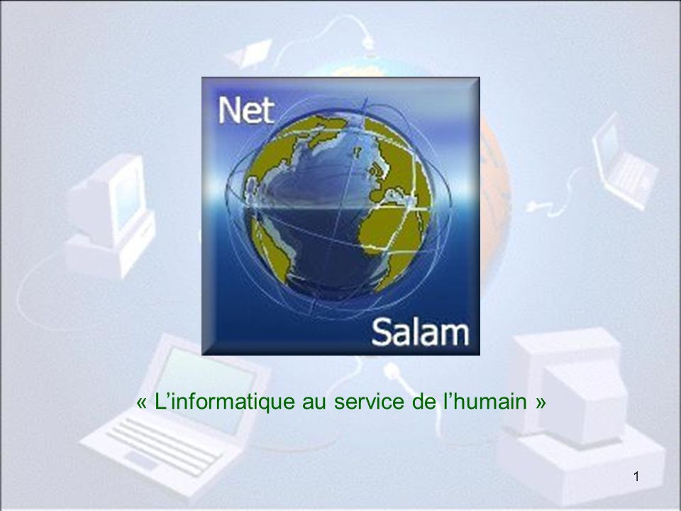 1 « Linformatique au service de lhumain » Net-Salam