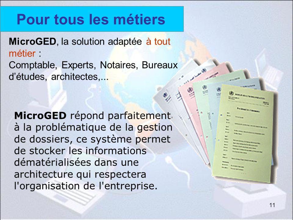 11 MicroGED répond parfaitement à la problématique de la gestion de dossiers, ce système permet de stocker les informations dématérialisées dans une a