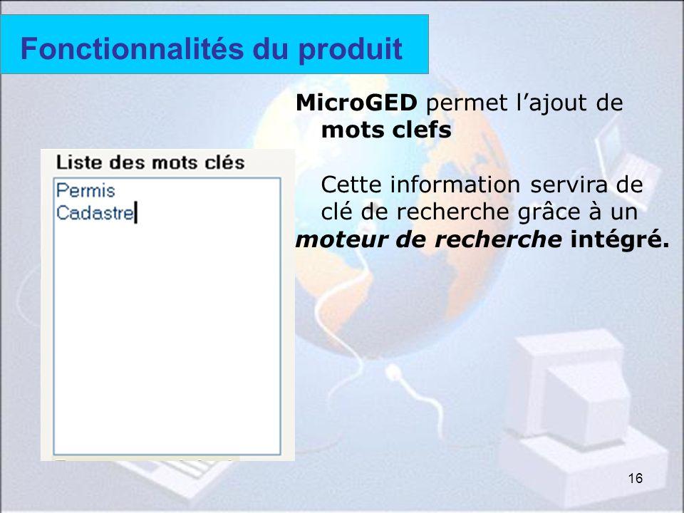 16 Fonctionnalités du produit MicroGED permet lajout de mots clefs Cette information servira de clé de recherche grâce à un moteur de recherche intégr
