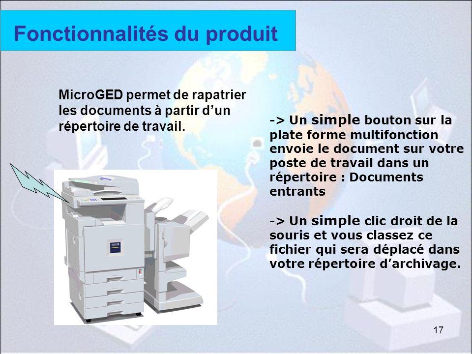 17 Fonctionnalités du produit -> Un simple bouton sur la plate forme multifonction envoie le document sur votre poste de travail dans un répertoire :