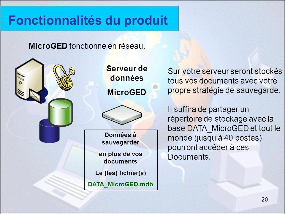 20 Données à sauvegarder en plus de vos documents Le (les) fichier(s) DATA_MicroGED.mdb Serveur de données MicroGED Fonctionnalités du produit Sur vot