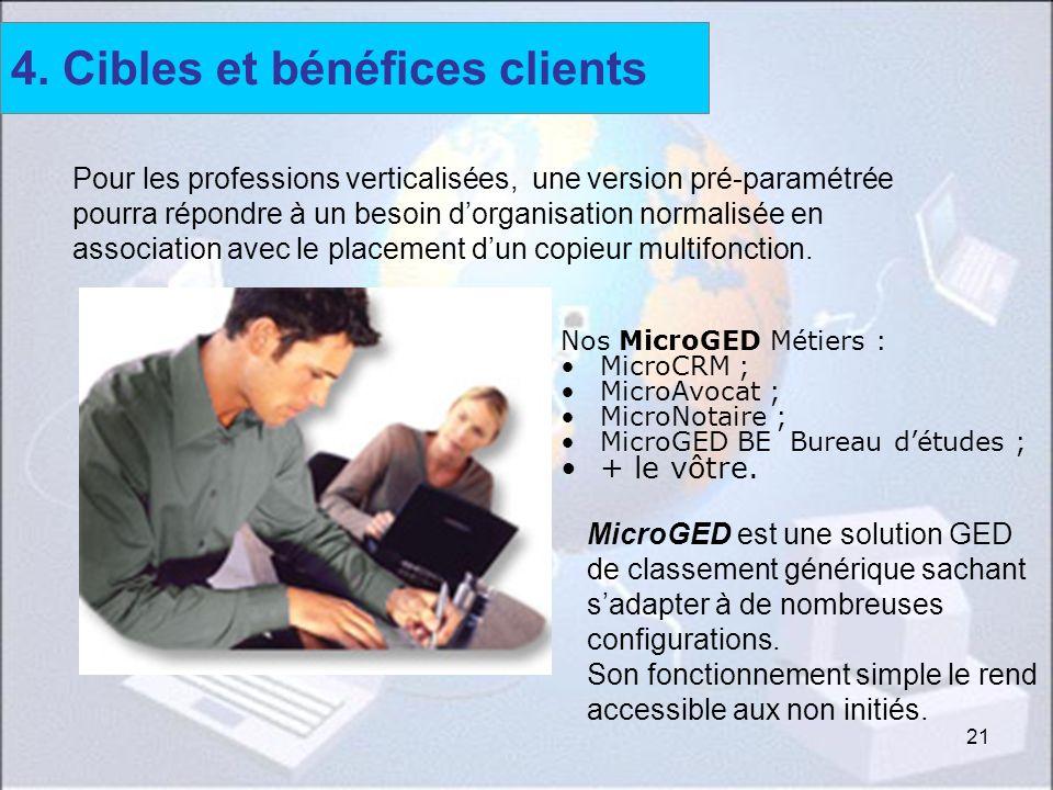 21 Nos MicroGED Métiers : MicroCRM ; MicroAvocat ; MicroNotaire ; MicroGED BE Bureau détudes ; + le vôtre. 4. Cibles et bénéfices clients Pour les pro
