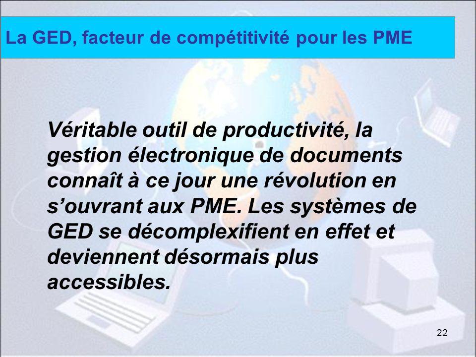 22 Véritable outil de productivité, la gestion électronique de documents connaît à ce jour une révolution en souvrant aux PME. Les systèmes de GED se