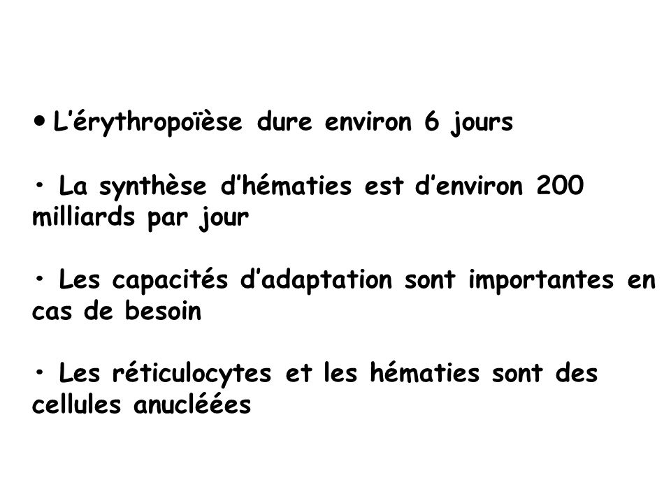 Lérythropoïèse dure environ 6 jours La synthèse dhématies est denviron 200 milliards par jour Les capacités dadaptation sont importantes en cas de bes