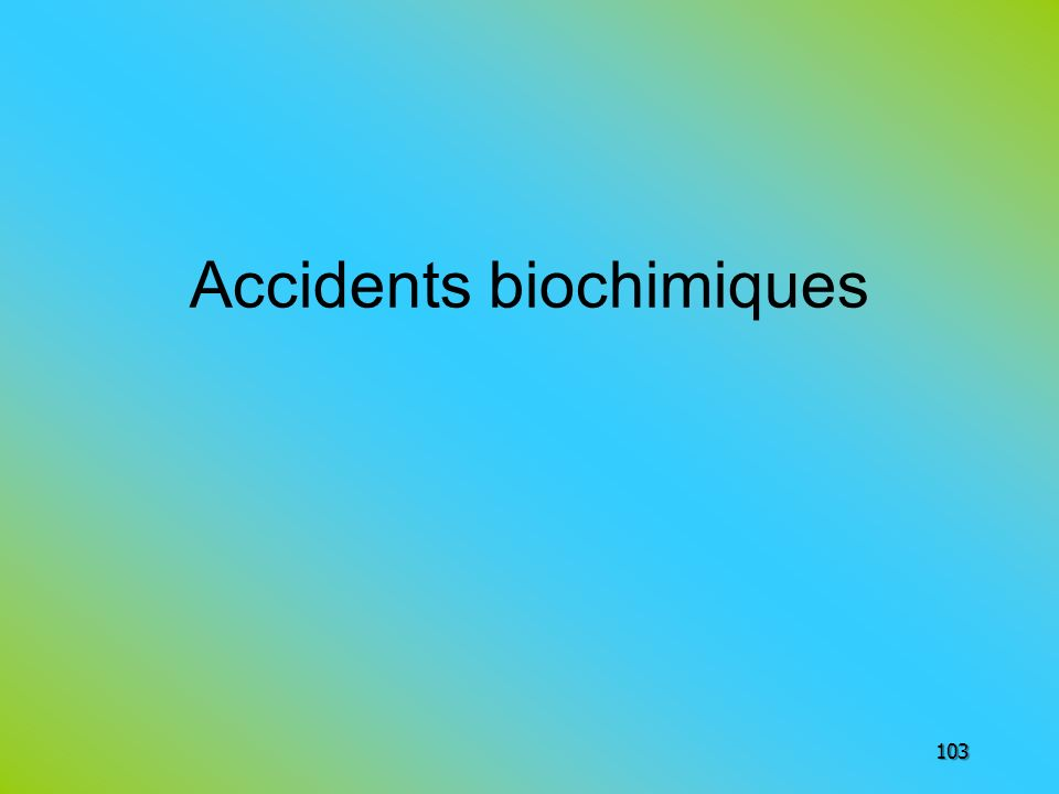 Accidents biochimiques 103