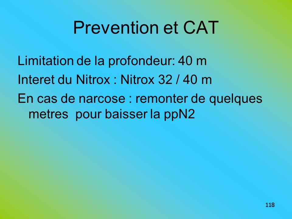 Prevention et CAT Limitation de la profondeur: 40 m Interet du Nitrox : Nitrox 32 / 40 m En cas de narcose : remonter de quelques metres pour baisser