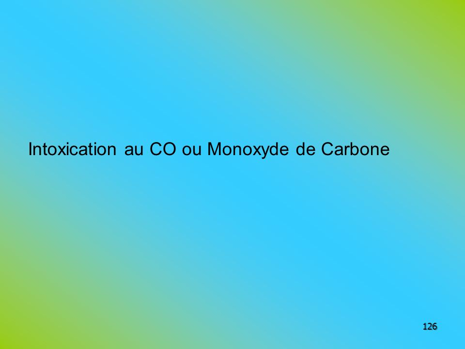 Intoxication au CO ou Monoxyde de Carbone 126