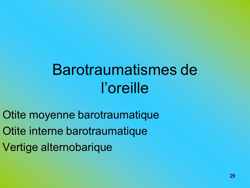 Barotraumatismes de loreille 29 Otite moyenne barotraumatique Otite interne barotraumatique Vertige alternobarique