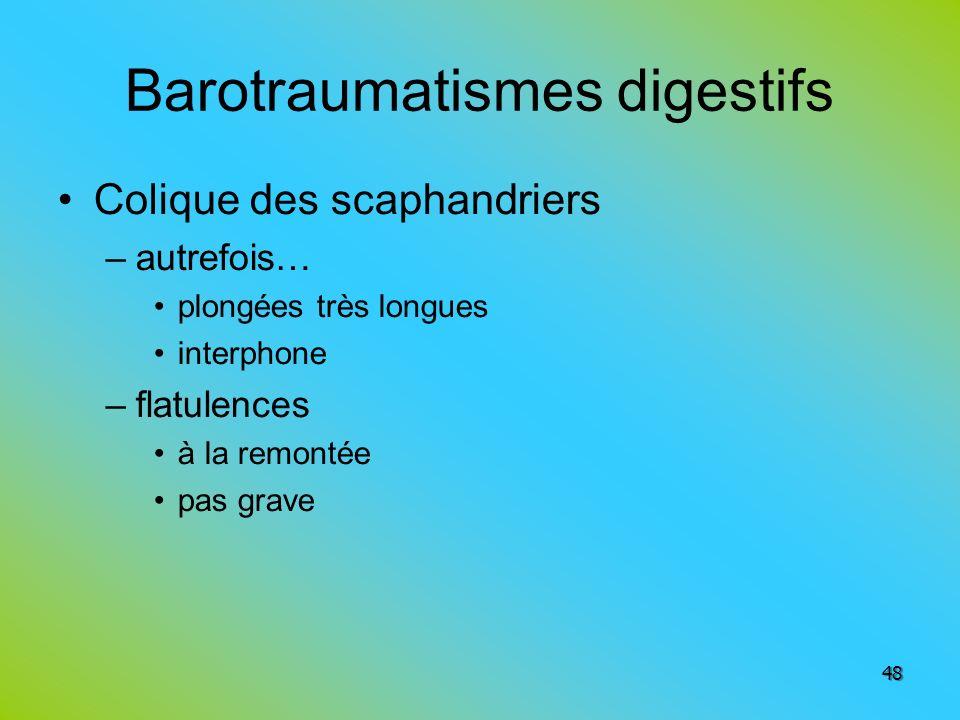 Barotraumatismes digestifs Colique des scaphandriers –autrefois… plongées très longues interphone –flatulences à la remontée pas grave 48