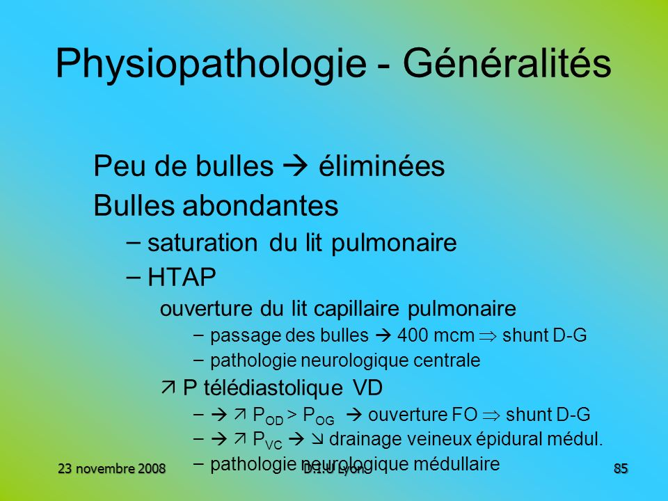 Physiopathologie - Généralités Peu de bulles éliminées Bulles abondantes – saturation du lit pulmonaire – HTAP ouverture du lit capillaire pulmonaire