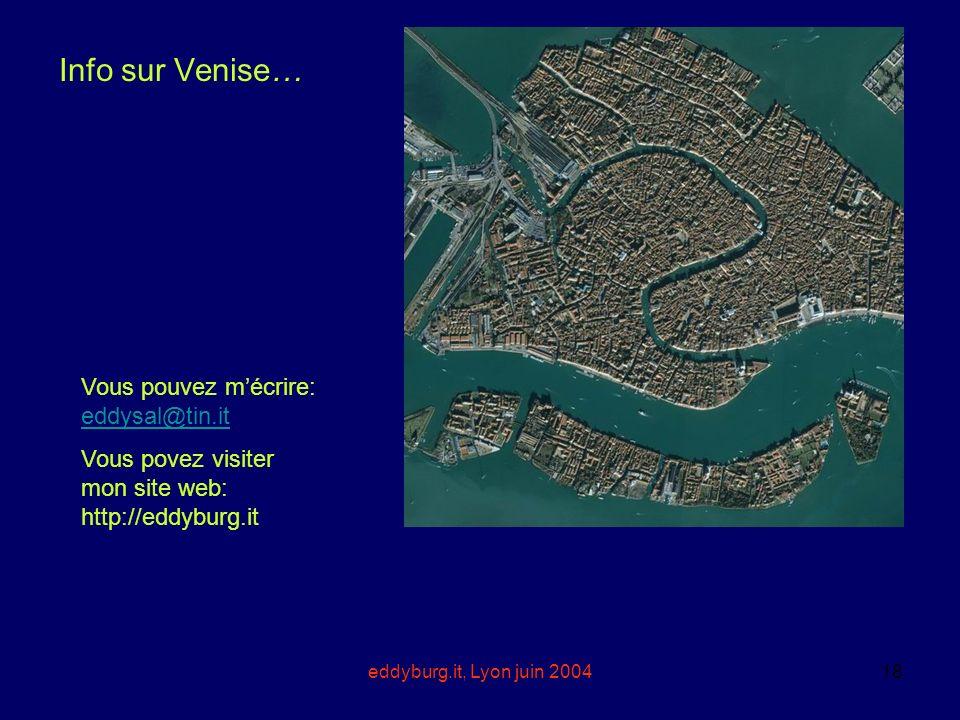 eddyburg.it, Lyon juin 200418 Info sur Venise… Vous pouvez mécrire: eddysal@tin.it eddysal@tin.it Vous povez visiter mon site web: http://eddyburg.it
