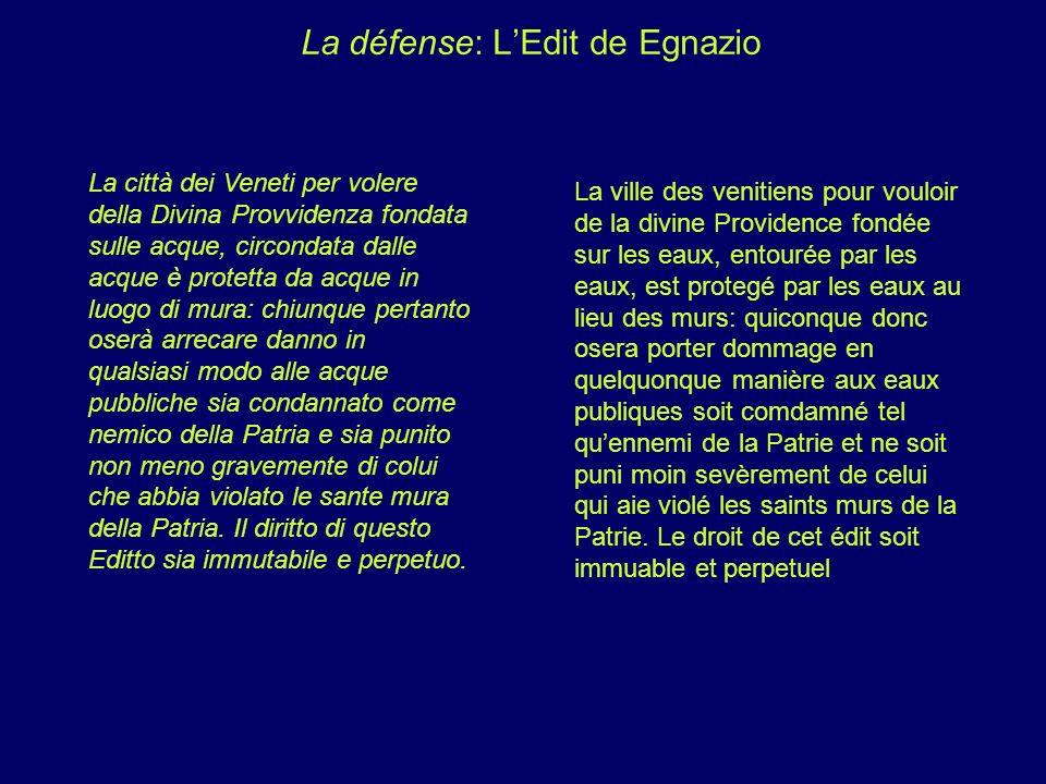 La défense: LEdit de Egnazio La città dei Veneti per volere della Divina Provvidenza fondata sulle acque, circondata dalle acque è protetta da acque i