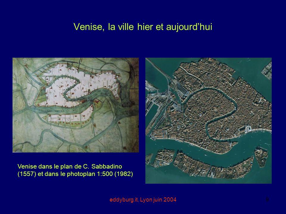 eddyburg.it, Lyon juin 20049 Venise, la ville hier et aujourdhui Venise dans le plan de C. Sabbadino (1557) et dans le photoplan 1:500 (1982)