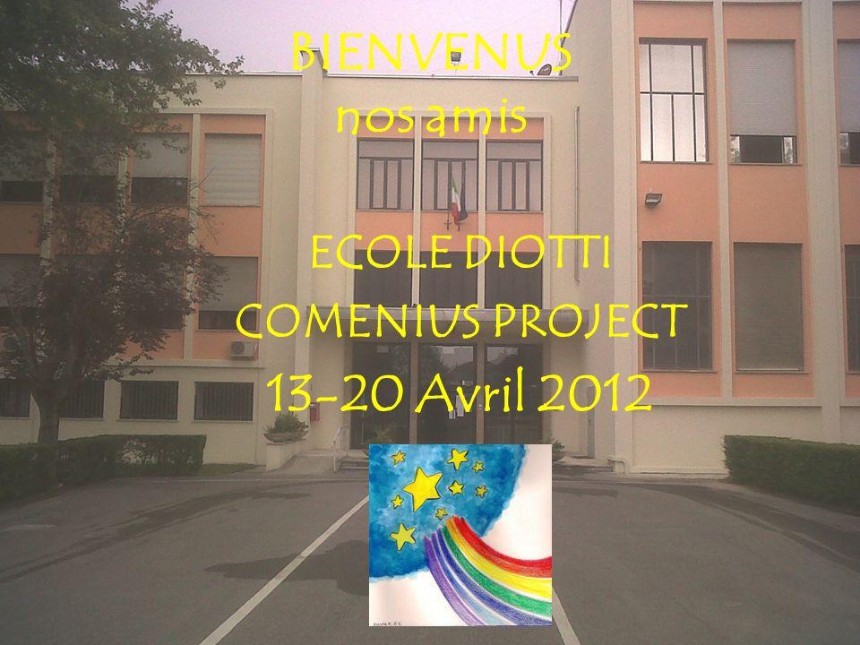 BIENVENUS nos amis ECOLE DIOTTI COMENIUS PROJECT 13-20 Avril 2012