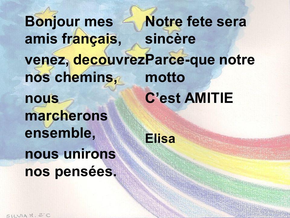 Bonjour mes amis français, venez, decouvrez nos chemins, nous marcherons ensemble, nous unirons nos pensées.