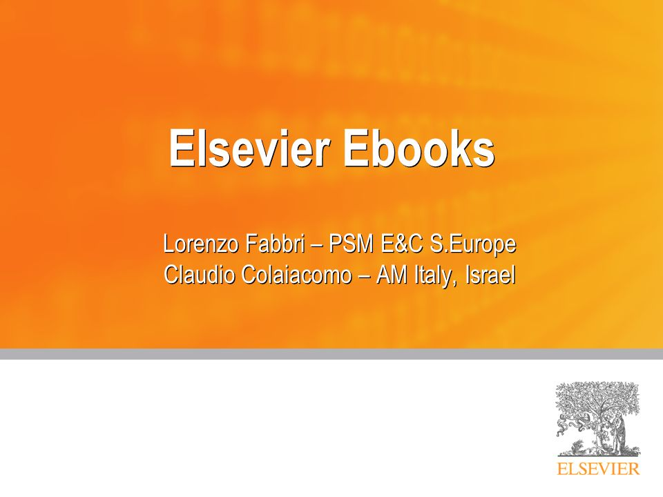 Elsevier Ebooks Lorenzo Fabbri – PSM E&C S.Europe Claudio Colaiacomo – AM Italy, Israel Lorenzo Fabbri – PSM E&C S.Europe Claudio Colaiacomo – AM Ital