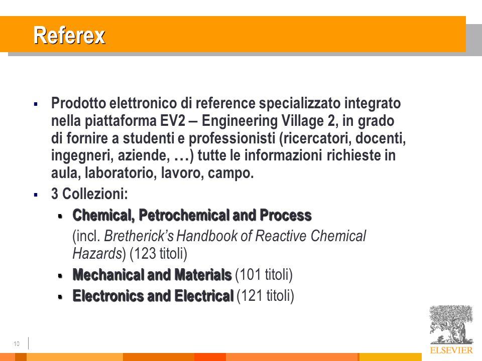 10 Referex Prodotto elettronico di reference specializzato integrato nella piattaforma EV2 – Engineering Village 2, in grado di fornire a studenti e professionisti (ricercatori, docenti, ingegneri, aziende, … ) tutte le informazioni richieste in aula, laboratorio, lavoro, campo.