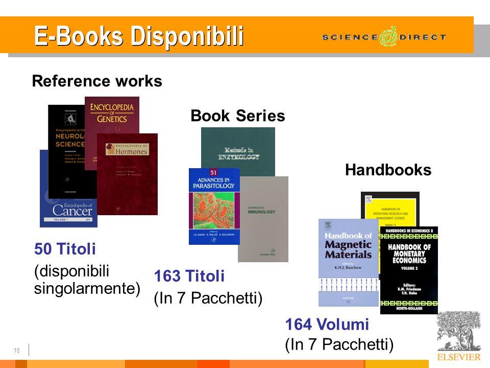 16 E-Books Disponibili Book Series Reference works Handbooks 50 Titoli (disponibili singolarmente) 163 Titoli (In 7 Pacchetti) 164 Volumi (In 7 Pacche