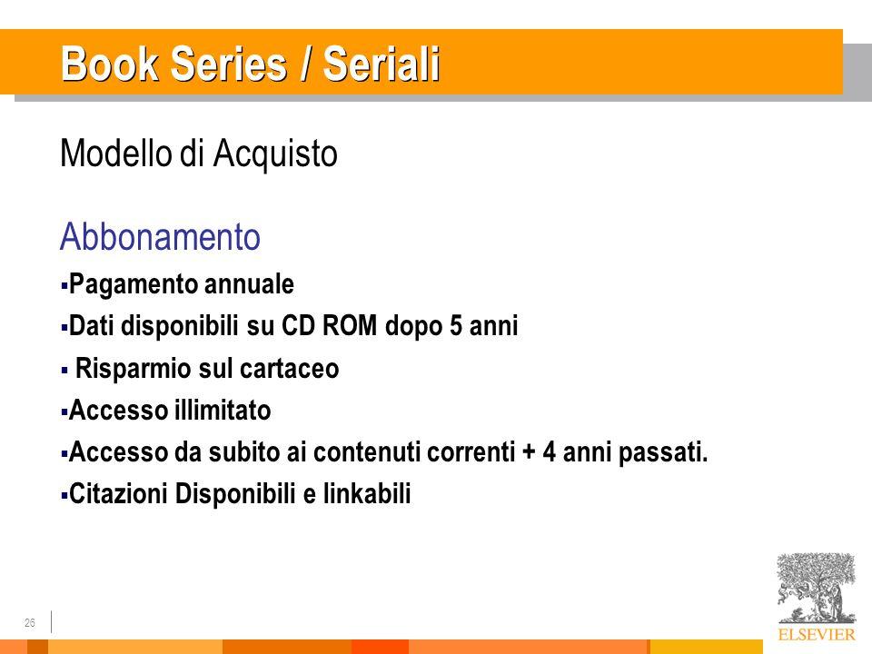 26 Book Series / Seriali Modello di Acquisto Abbonamento Pagamento annuale Dati disponibili su CD ROM dopo 5 anni Risparmio sul cartaceo Accesso illim