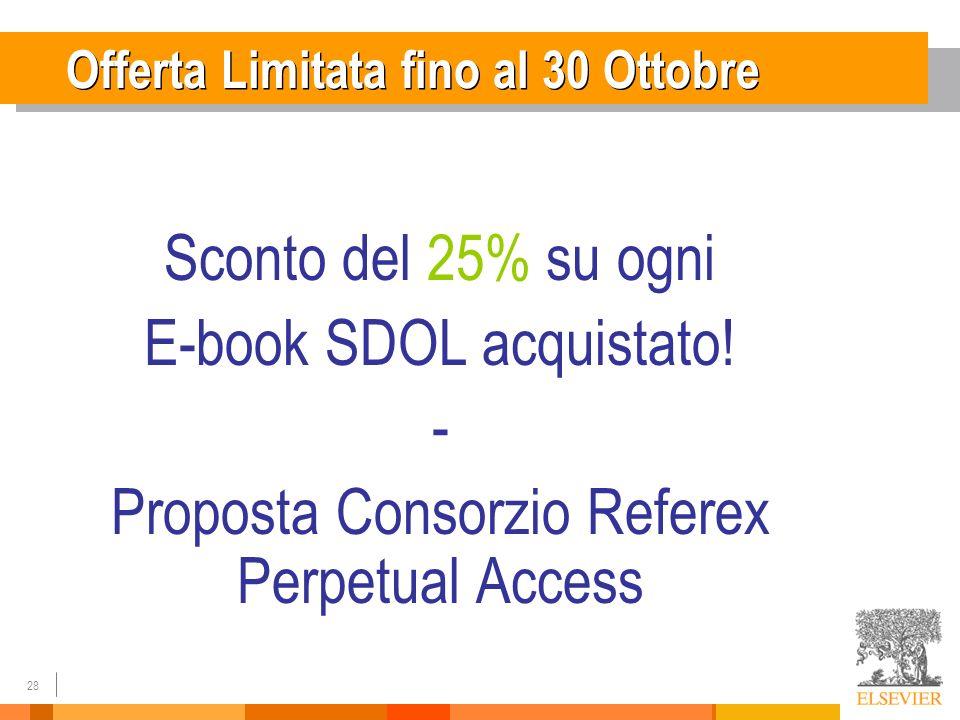 28 Offerta Limitata fino al 30 Ottobre Sconto del 25% su ogni E-book SDOL acquistato! - Proposta Consorzio Referex Perpetual Access