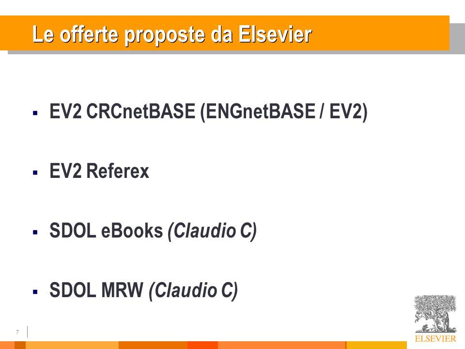 7 Le offerte proposte da Elsevier EV2 CRCnetBASE (ENGnetBASE / EV2) EV2 Referex SDOL eBooks (Claudio C) SDOL MRW (Claudio C)
