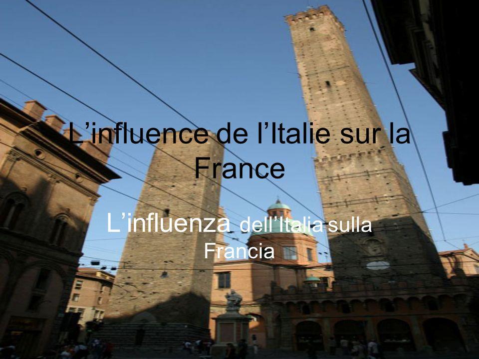 Linfluence de lItalie sur la France Linfluenza dellItalia sulla Francia