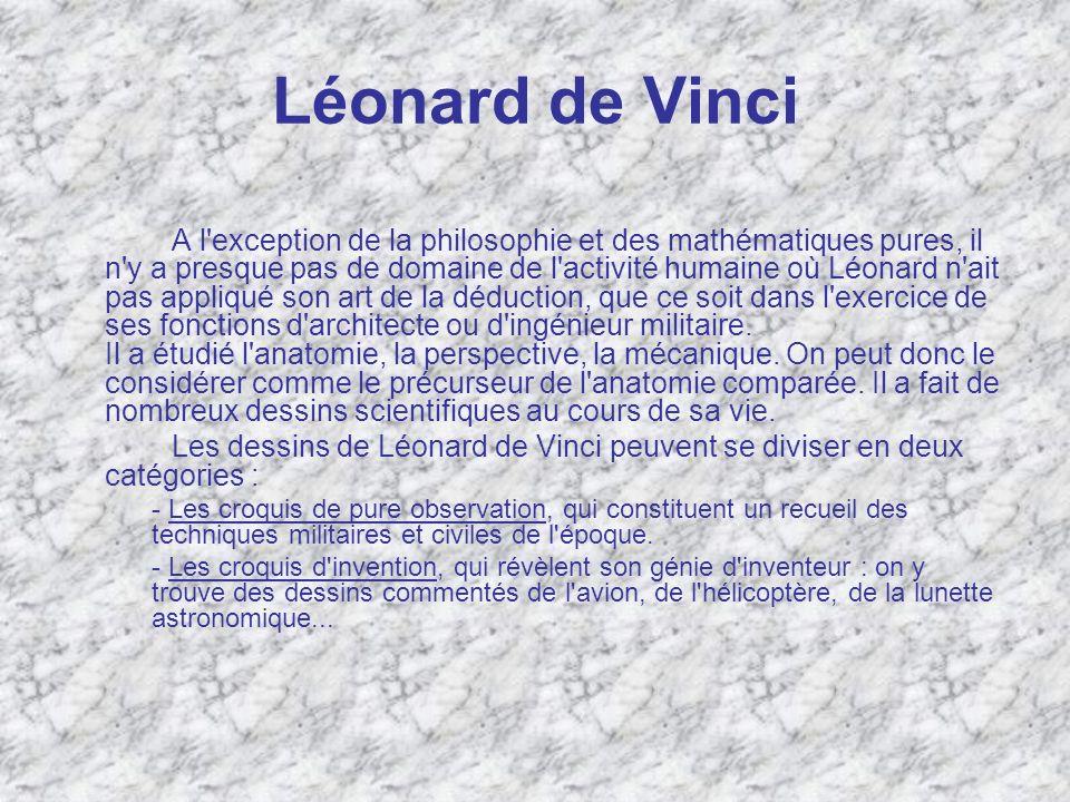 Léonard de Vinci A l'exception de la philosophie et des mathématiques pures, il n'y a presque pas de domaine de l'activité humaine où Léonard n'ait pa