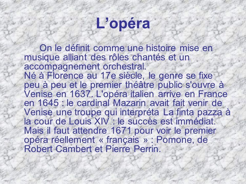 Lopéra On le définit comme une histoire mise en musique alliant des rôles chantés et un accompagnement orchestral. Né à Florence au 17e siècle, le gen