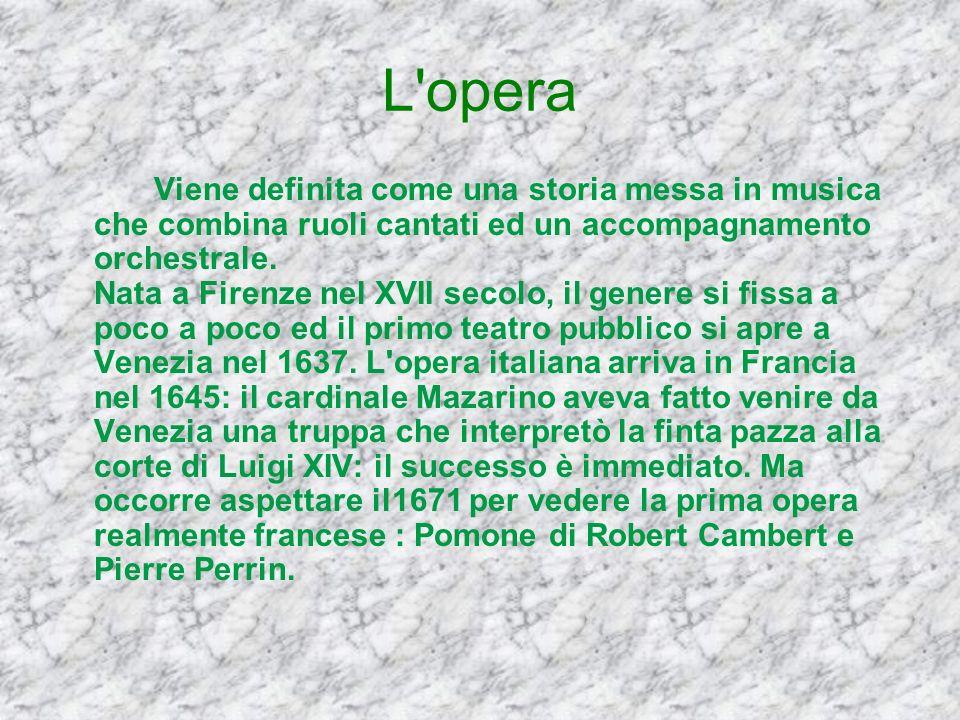 L'opera Viene definita come una storia messa in musica che combina ruoli cantati ed un accompagnamento orchestrale. Nata a Firenze nel XVII secolo, il